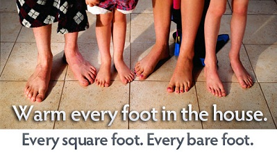 Warm every foot in the house. Every square foot. Every bare foot.